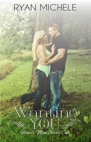 Wanting You (Forever Mine, #1)  by  Ryan Michele