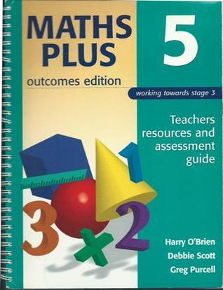 Maths Plus: Year 5 Teachers Resource and Assessment Guide  by  Harry OBrien