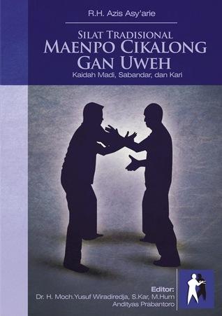 Silat Tradisional Maenpo Cikalong Gan Uweh: Kaidah Madi, Sabandar, dan Kari  by  Azis Asyarie, R.H.