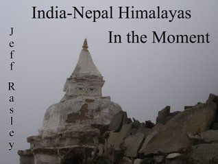 India - Nepal Himalayas in the Moment  by  Jeffrey Rasley