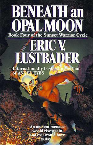 Beneath an Opal Moon (The Sunset Warrior Cycle, #4)  by  Eric Van Lustbader