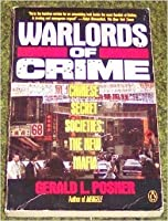 Warlords of Crime  Chinese Secret Societies:  The New Mafia Gerald Posner