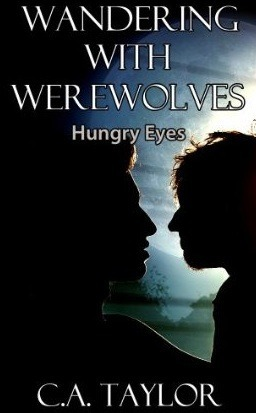 Hungry Eyes  by  C.A.   Taylor