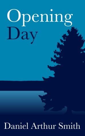 Opening Day: A Short Story Daniel Arthur Smith