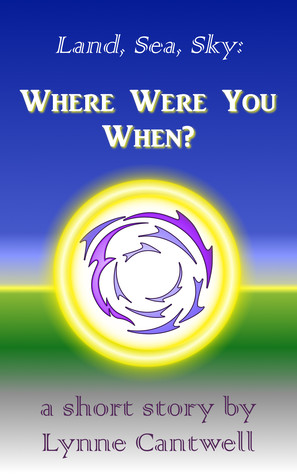 Where Were You When? (Land, Sea, Sky Prologue #1) Lynne Cantwell