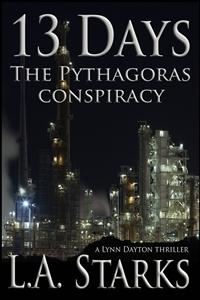 13 Days: The Pythagoras Conspiracy (Lynn Dayton, #1)  by  L.A. Starks