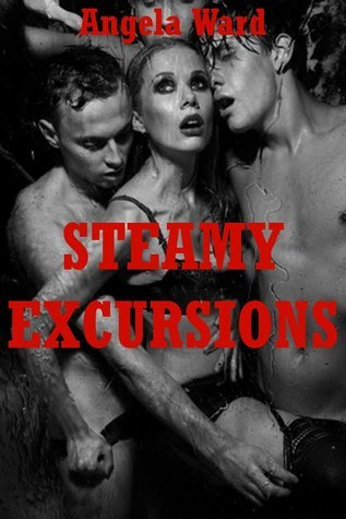 Steamy Excursions: Ten Explicit Sex Erotica Stories  by  Angela Ward