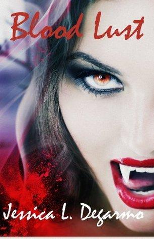 Blood Lust (Lust Trilogy, #1)  by  Jessica L. Degarmo