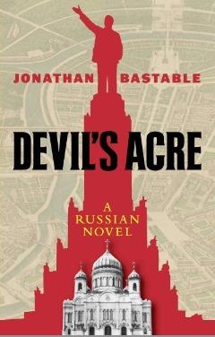 Devils Acre: A Russian Novel Jonathan Bastable