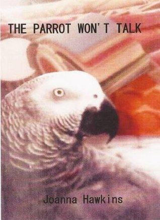 The Parrot Wont Talk Joanna Hawkins