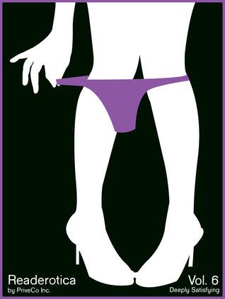 Readerotica 6 – Ten Deeply Satisfying Erotic Stories  by  Abby Fowke