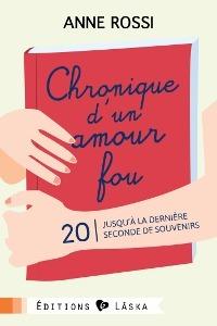 Jusquà la dernière seconde de souvenirs (Chronique dun amour fou, #20) Anne Rossi