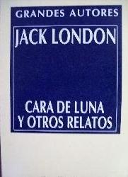 Cara de luna y otros relatos Jack London