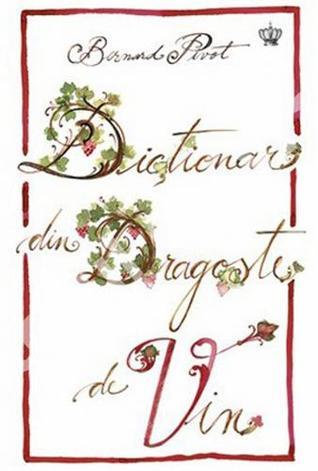 Dicţionar din dragoste de vin Bernard Pivot