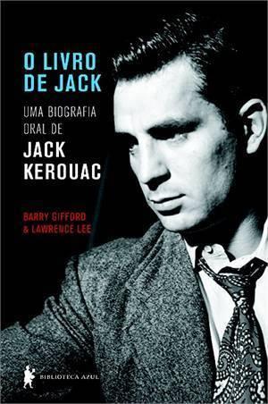 O Livro de Jack: Uma Biografia Oral de Jack Kerouac  by  Barry Gifford