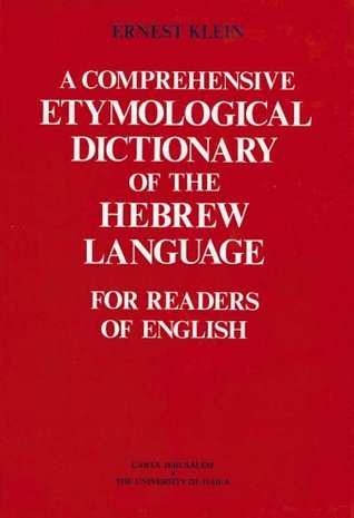 A Comprehensive Etymological Dictionary of the Hebrew Language for Readers of English Ernest Klein