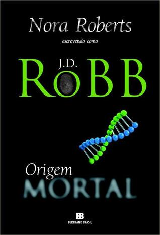Origem Mortal (Série Mortal #21)  by  J.D. Robb