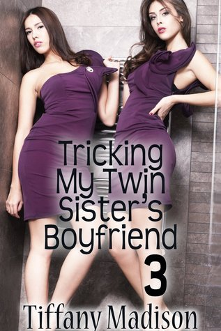 Tricking My Twin Sisters Boyfriend 3  by  Tiffany  Madison