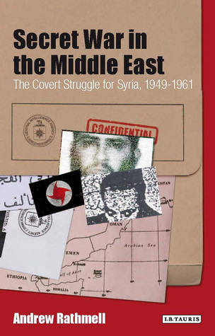 Secret War in the Middle East: The Covert Struggle for Syria, 1949-1961  by  Andrew Rathmell