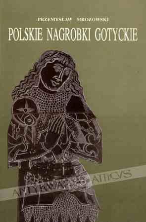 Polskie nagrobki gotyckie Przemysław Mrozowski