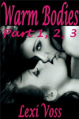 Warm Bodies (Part 1,2,3)  by  Lexi Voss