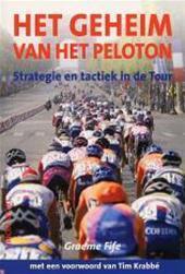 Het Geheim Van Het Peloton, strategie en tactiek in de Tour  by  Graeme Fife