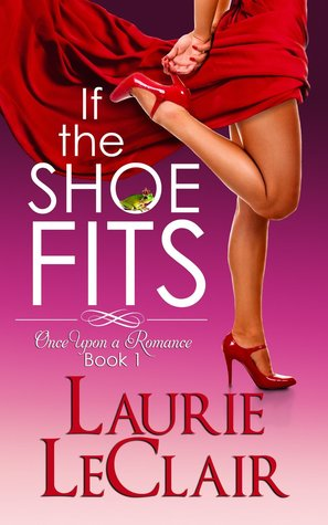 If the Shoe Fits (Once Upon A Romance, #1)  by  Laurie LeClair