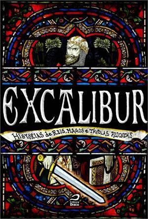 Excalibur: Histórias de reis, magos e távolas redondas  by  Ana Lúcia Merege