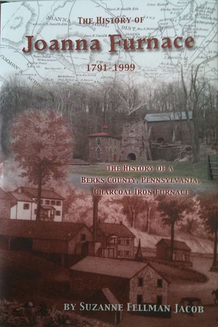 The History Of Joanna Furnace, 1791-1999 Suzanne Fellman Jacob