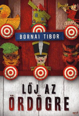 Lőj az ördögre  by  Bornai Tibor