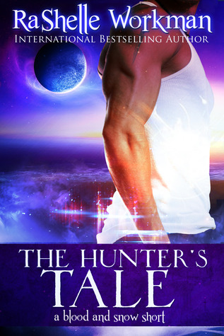 The Hunters Tale (Blood and Snow) RaShelle Workman