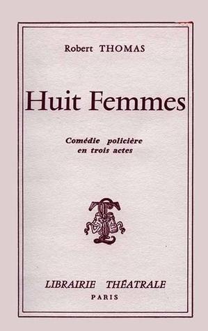 Huit Femmes Thomas, Robert