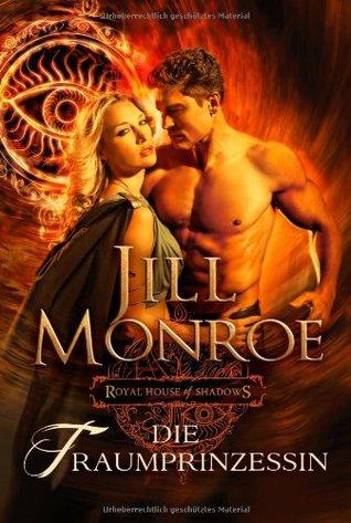 Die Traumprinzessin (Royal House of Shadows, #2) Jill Monroe