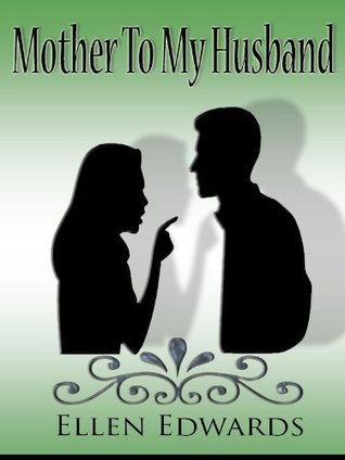 Mother To My Husband  by  Ellen Edwards