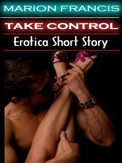 Take Control - Erotica Romance Short Story Marion Francis