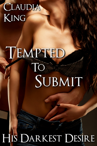 Tempted to Submit: His Darkest Desire, Part 1 Claudia King