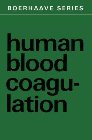 Human Blood Coagulation: Biochemistry, Clinical Investigation and Therapy (Boerhaave Series for Postgraduate Medical Education)  by  H.C. Hemker