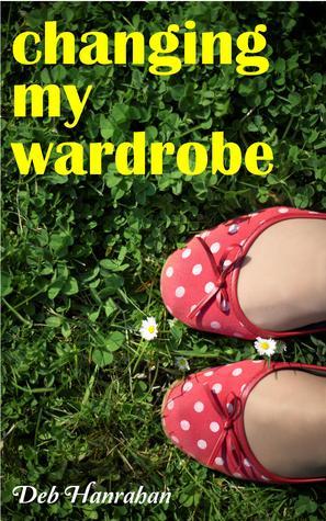 Changing My Wardrobe  by  Deb Hanrahan