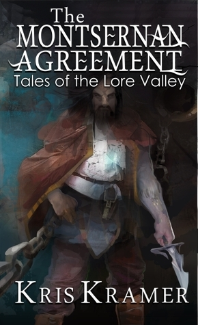 Tales of the Lore Valley: The Montsernan Agreement  by  Kris Kramer