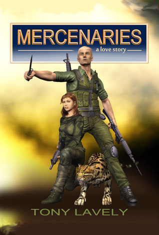 Mercenaries: A Love Story (Mercenaries 1)  by  Tony Lavely
