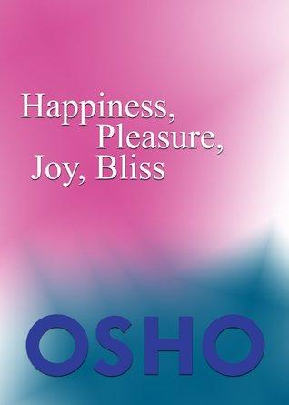 Happiness Pleasure Joy Bliss  by  Osho