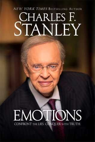 Emotions: Confront the Lies. Conquer with Truth. Charles F. Stanley