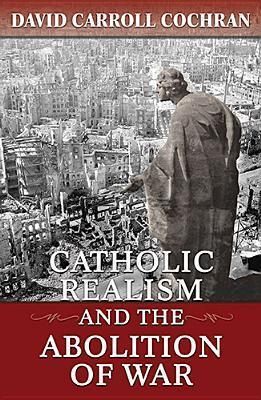 Catholic Realism and the Abolition of War David Carroll Cochran