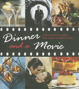 Dinner and a Movie - Themed movie nights with recipes to share and enjoy Katherine Bebo