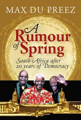 A Rumour of Spring: South Africa After 20 Years of Democracy  by  Max Du Preez