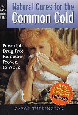 Natural Cures for the Common Cold: Powerful, Drug-Free Remedies Proven to Work Carol Ann Turkington