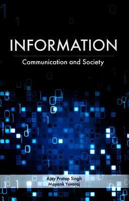 Information: Communication and Society  by  Ajay Pratap Singh