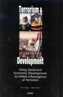 Terrorism and Development: Using Social and Economic Development Policies to Inhibit a Resurgence of Terrorism  by  Kim Cragin