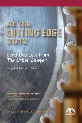 At the Cutting Edge 2012: Land Use Law from the Urban Lawyer Dwight H Merriam
