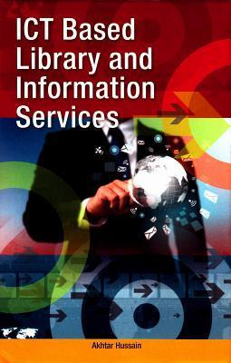 Ict Based Library and Information Services  by  Akhtar Hussain